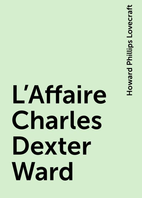 L'Affaire Charles Dexter Ward, Howard Phillips Lovecraft