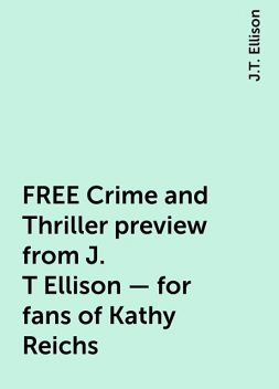 FREE Crime and Thriller preview from J. T Ellison – for fans of Kathy Reichs, J.T. Ellison