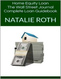 Home Equity Loan: The Wall Street Journal Complete Loan Guidebook, Natalie Roth