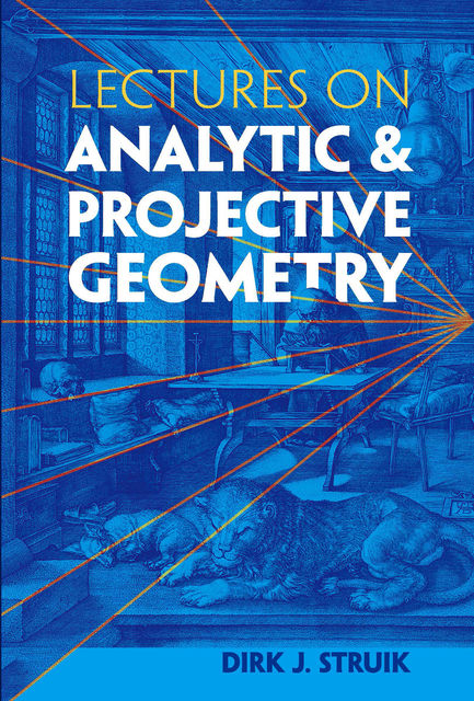 Lectures on Analytic and Projective Geometry, Dirk J.Struik