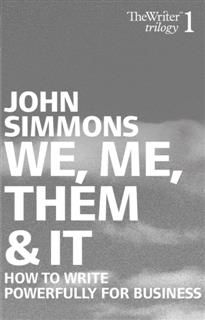 We, Me, Them and it. How to write powerfully for business, John Simmons