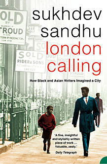 London Calling: How Black and Asian Writers Imagined a City, Sukhdev Sandhu