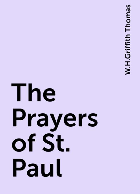 The Prayers of St. Paul, W.H.Griffith Thomas