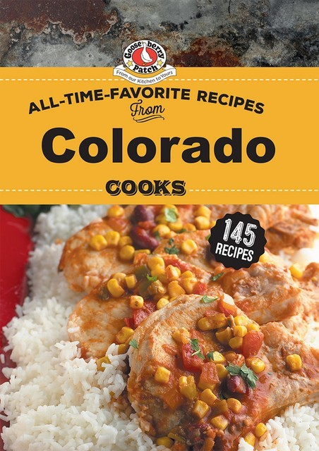 All Time Favorite Recipes from Colorado Cooks, Gooseberry Patch
