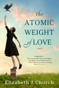 Atomic Weight of Love, Elizabeth J. Church
