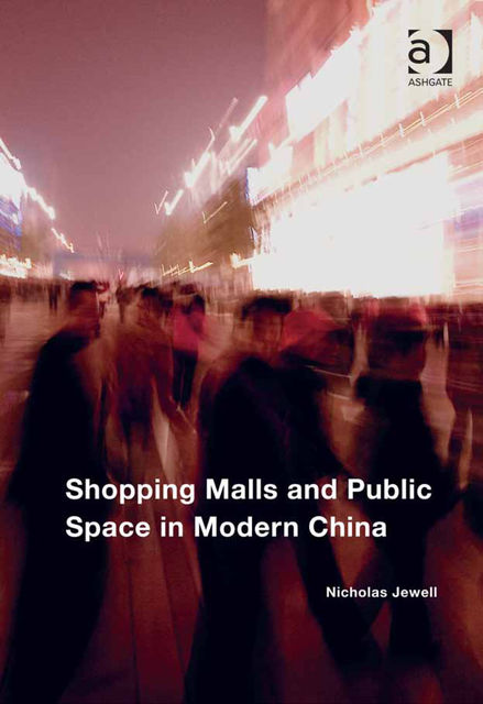 Shopping Malls and Public Space in Modern China, Nicholas Jewell