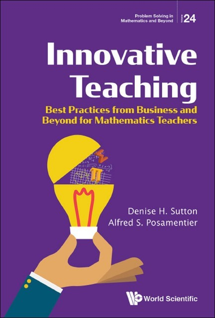 Innovative Teaching: Best Practices From Business And Beyond For Mathematics Teachers, Alfred S Posamentier, Denise H Sutton