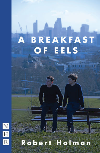 A Breakfast of Eels (NHB Modern Plays), Robert Holman