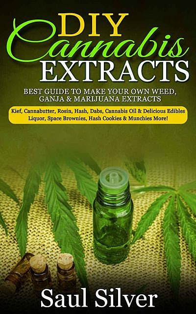 DIY Cannabis Extracts, Saul Silver