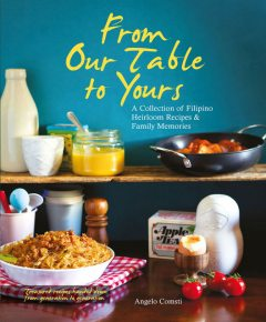 From Our Table to Yours: A Collection of Filipino Heirloom Recipes & Family Memories, Angelo Comsti