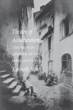 Theater of Acculturation, Kenneth R. Stow