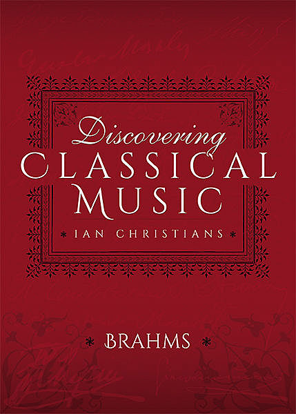 Discovering Classical Music: Brahms, Ian Christians, Sir Charles Groves CBE