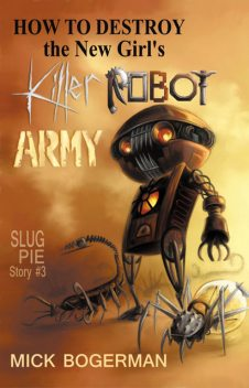 How to Destroy the New Girl's Killer Robot Army: Slug Pie Story #3, Mick Bogerman