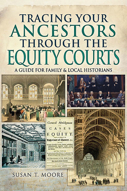 Tracing Your Ancestors Through the Equity Courts, Susan Moore