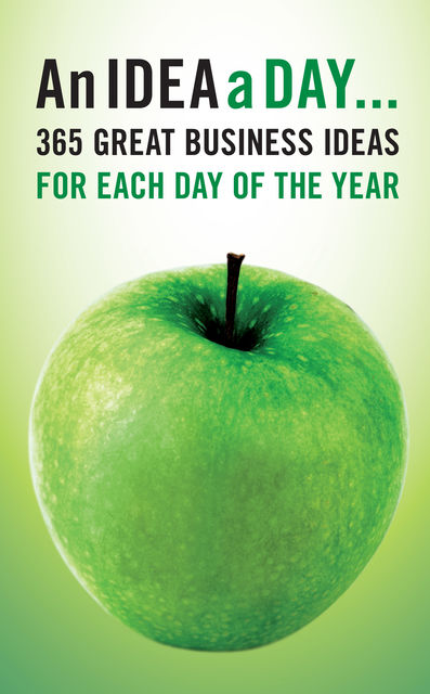 An Idea A Day. 365 great business ideas for each day of the year, Jim Blythe