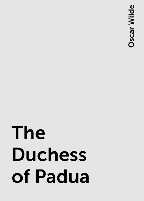 The Duchess of Padua, Oscar Wilde