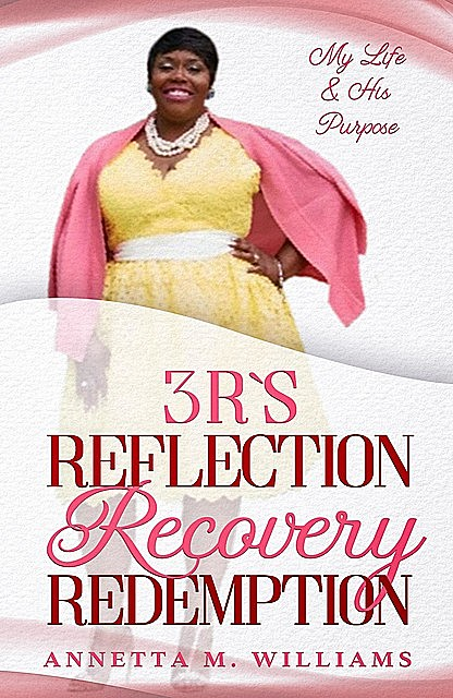 3 R's Reflection Recovery Redemption, Annetta M Williams