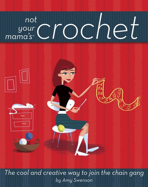 Not Your Mama's Crochet, Amy Swenson