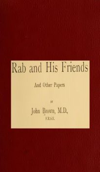 Horae subsecivae. Rab and His Friends, and Other Papers, John Brown