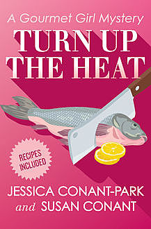 Turn Up the Heat, Jessica Conant-Park, Susan Conant