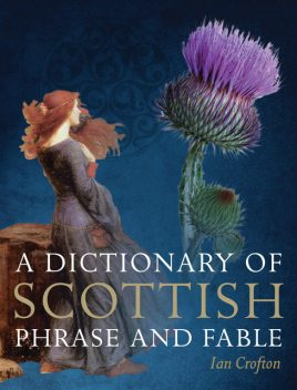 A Dictionary of Scottish Phrase and Fable, Ian Crofton