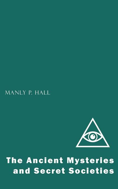 The Ancient Mysteries and Secret Societies, Manly P.Hall