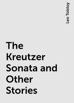 The Kreutzer Sonata and Other Stories, Leo Tolstoy
