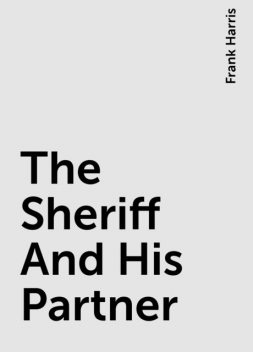 The Sheriff And His Partner, Frank Harris