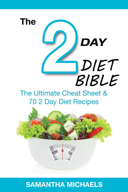 2 Day Diet Bible: The Ultimate Cheat Sheet & 70 2 Day Diet Recipes, Samantha Michaels