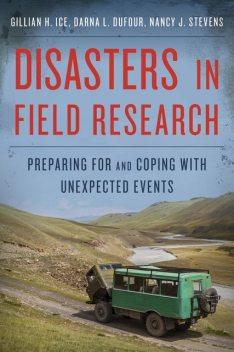Disasters in Field Research, Nancy Stevens, Darna L. Dufour, Gillian H. Ice