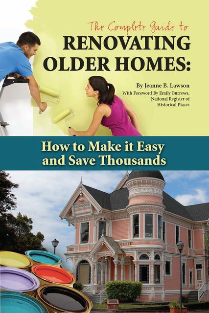 The Complete Guide to Renovating Older Homes, Jeanne B.Lawson