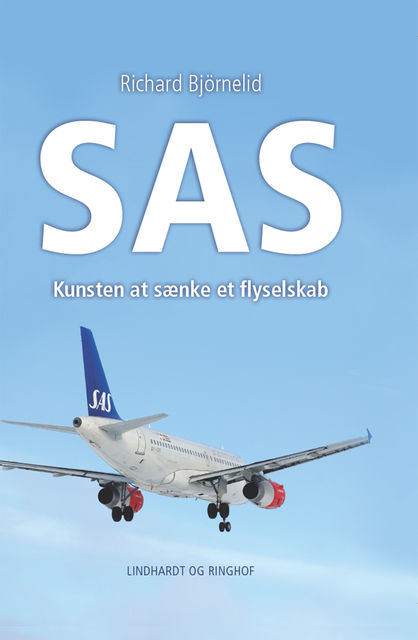 SAS – Kunsten at sænke et flyselskab, Richard Björnelid