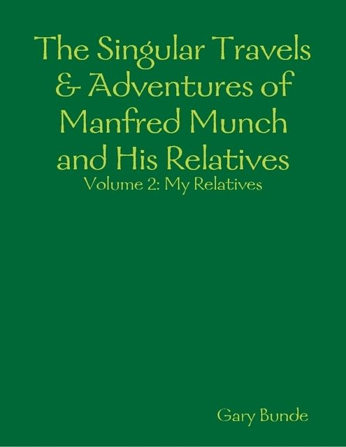 The Singular Travels & Adventures of Manfred Munch and His Relatives Vol. 2, Gary Bunde
