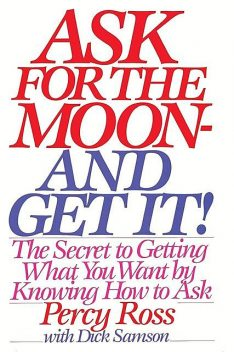 Ask for the Moon and Get It, Percy Ross