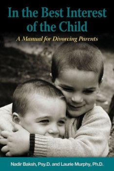 In the Best Interest of the Child, Laurie Elizabeth Murphy, Nadir Psy.D. Baksh