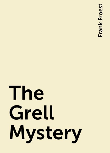The Grell Mystery, Frank Froest