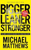 Bigger Leaner Stronger: The Simple Science of Building the Ultimate Male Body (The Build Muscle, Get Lean, and Stay Healthy Series Book 1), Michael Matthews