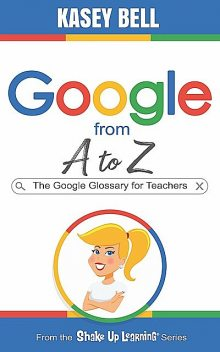 Google from A to Z, Kasey Bell