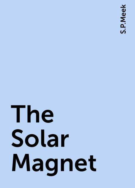 The Solar Magnet, S.P.Meek
