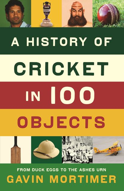 A History of Cricket in 100 Objects, Gavin Mortimer