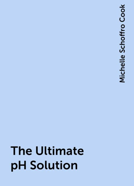 The Ultimate pH Solution, Michelle Schoffro Cook