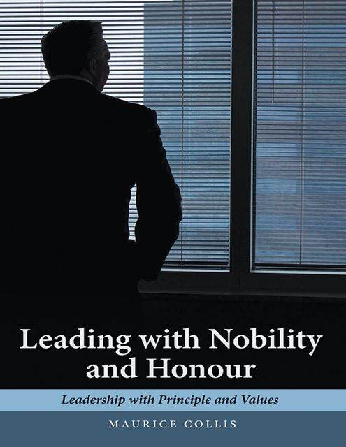 Leading With Nobility and Honour: Leadership With Principle and Values, Maurice Collis