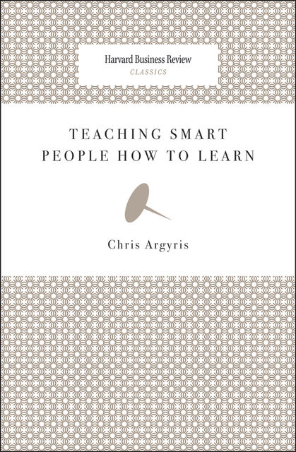 Teaching Smart People How to Learn, Chris Argyris