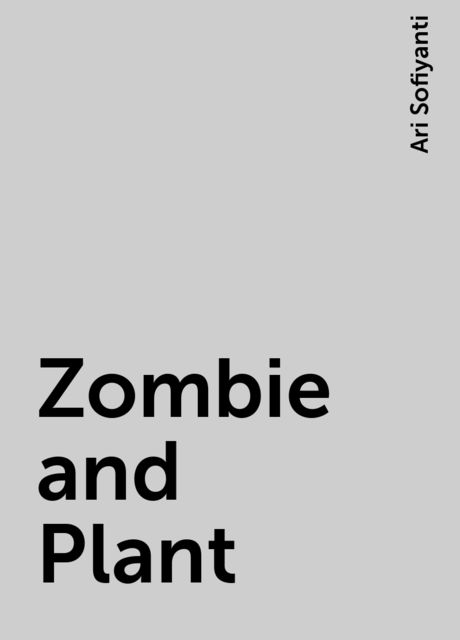 Zombie and Plant, Ari Sofiyanti