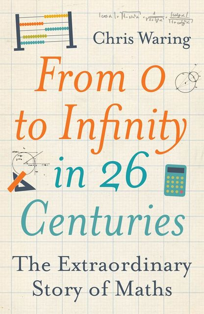From 0 to Infinity in 26 Centuries, Chris Waring