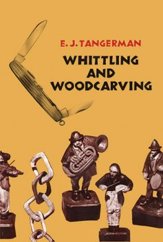 Whittling and Woodcarving, E.J.Tangerman