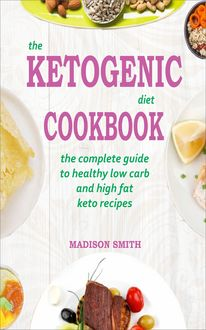 The Ketogenic Diet Cookbook, Madison Smith
