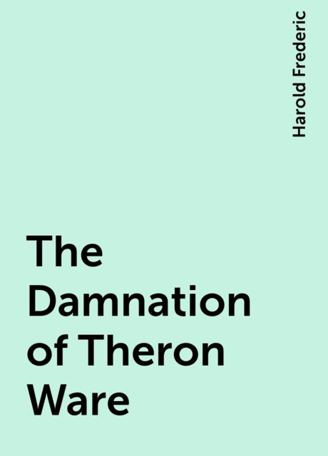 The Damnation of Theron Ware, Harold Frederic