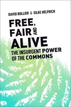 Free, Fair, and Alive, David Bollier, Silke Helfrich