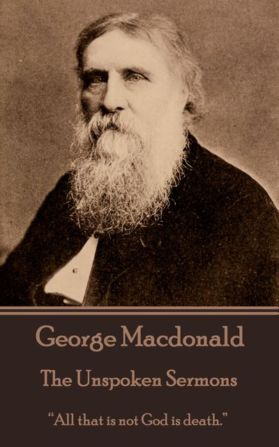 The Unspoken Sermons, George MacDonald
